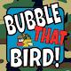 Bubble That Bird!