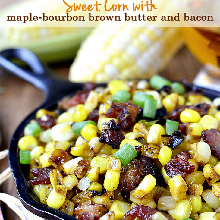 Sweet Corn with Maple-Bourbon Brown Butter and Bacon Recipe | Yummly