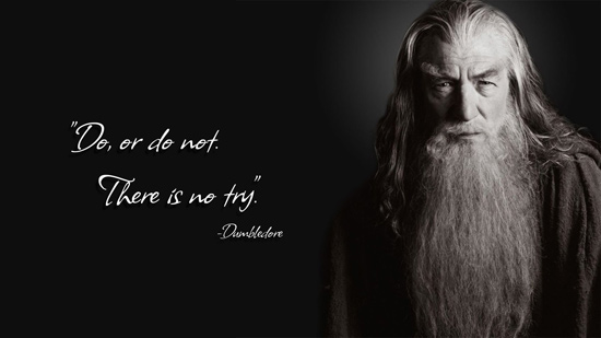 text reads *Do Or Do Not.  There Is No Try* - misattributed to Dumbledore - image is of Sir Ian McKellen playing Gandalf in LOTR
