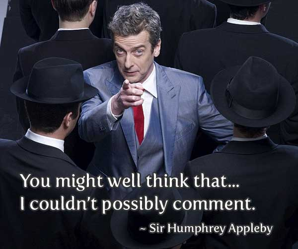 Actor Peter Capaldi in character as spin doctor Malcolm Tucker (The Thick Of It), text reads *You might well think that...I couldn't possibly comment*, this quote from Francis Urqhart (House of Cards) is misattributed to Sir Humphrey Appleby (Yes Minister)