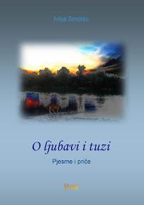 Ivica Smolec: O ljubavi i tuzi - pjesme i priče
