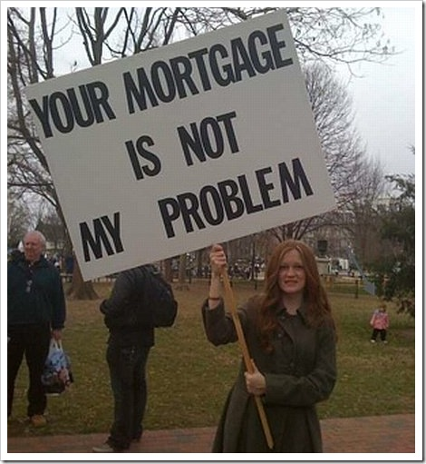 Mortgage Funny Sign |Your mortgage is not my problem.