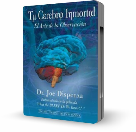TU CEREBRO INMORTAL, Joe Dispenza