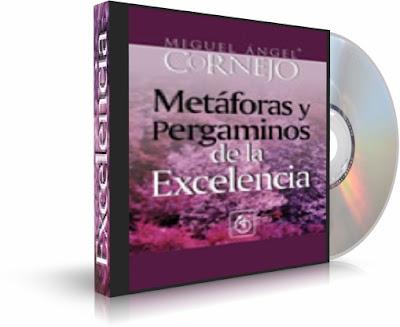 METÁFORAS Y PERGAMINOS DE LA EXCELENCIA, Miguel Angel Cornejo [ AudioLibro ] – Pequeñas historias que buscan sembrar la excelencia mediante el ejemplo