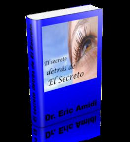 EL SECRETO DETRÁS DEL SECRETO, Eric Amidi [ Libro ] – Experto en Física Cuántica revela cómo dominar El Secreto y La Ley de Atracción