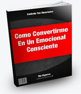 CÓMO CONVERTIRME EN UN EMOCIONAL CONSCIENTE, Tito Figueroa [ Libro ] - Aprende a controla y manejar tus emociones