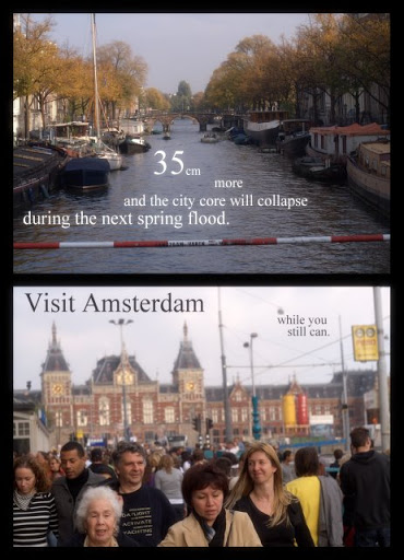 35cm more and the city core will collapse during the next spring flood. Visit Amsterdam while you still can.