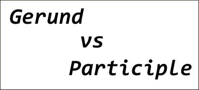 Gerundio vs Participio