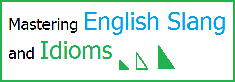 Mastering English Slang and Idioms