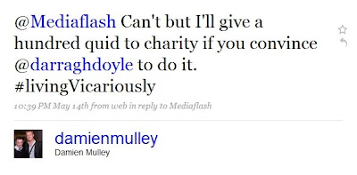 screenshot of tweet from Damien reading @Mediaflash Can't but I'll give a hundred quid to charity if you convince @darraghdoyle to do it. #livingVicariously