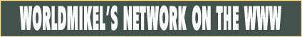 WORLDMIKEL'S NETWORK ON THE WWW