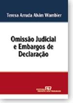 Livro. Omissão Judicial e Embargos de Declaração. Teresa Arruda Alvim Wambier.