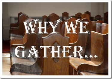 why we gahter