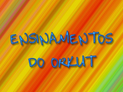 CURIOSIDADES DO ORKUT