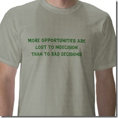 more_opportunities_are_lost_to_indecision_tshirt-p235466703145446909q91g_400
