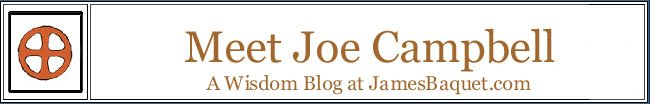 Meet Joe Campbell: A Wisdom Blog at JamesBaquet.com
