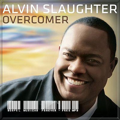 Alvin Slaughter - Overcomer - 2008