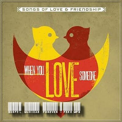Songs Of Love & Friendship - When You Love Someone - 2009