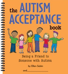 The Autism Acceptance Book: Being a Friend to Someone with Autism by Ellen Sabin