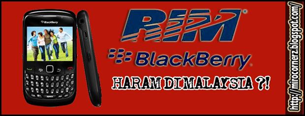 Blackberry Haram Di Malaysia - Miro CornerZ