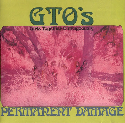 GTO's ~ 1969 ~ Permanent Damage. Girls Together Ourageously