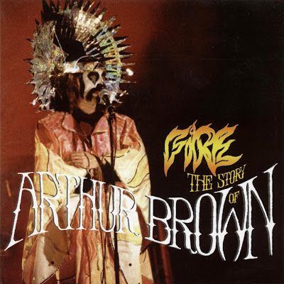 Arthur Brown ~ 2003 ~ Fire! The Story Of Arthur Brown