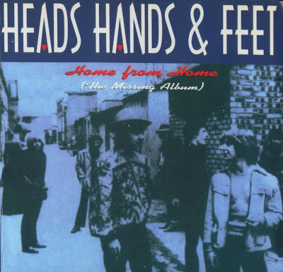 Heads Hands & Feet ~ 1996 ~ Home From Home (The Missing Album)