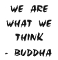 We are what we think according to Buddha
