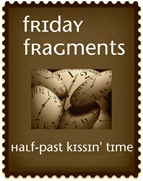 friday fragments anyone?