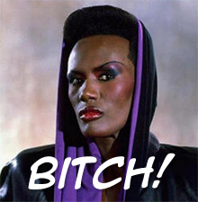 Grace Jones BITCH!