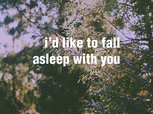 i'd like to fall asleep with you