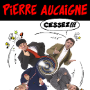 PIERRE AUCAIGNE / CESSEZ !!!