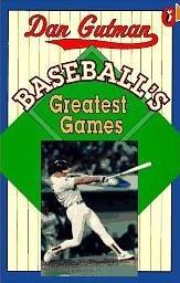 Baseball's Greatest Games by Dan Gutman