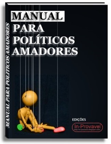 in-provavel manual para politicos amadores