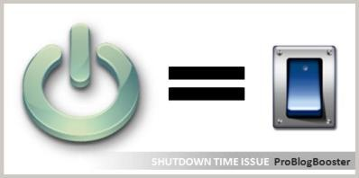 SHUTDOWN TIME ISSUE