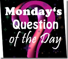 Monday's Question of The Day