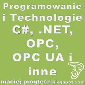 Programowanie i Technologie (czyli C#, .NET, OPC, OPC UA i inne)