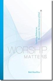 Worship Matters by Bob Kauflin