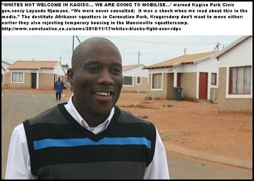 ANTI WHITE KAGISO CIVIC ORG CHAIRMAN LUYANDA NJOMA DOES NOT WANT POOR WHITES IN MOGALE HOUSING PROJECT NOV 2010