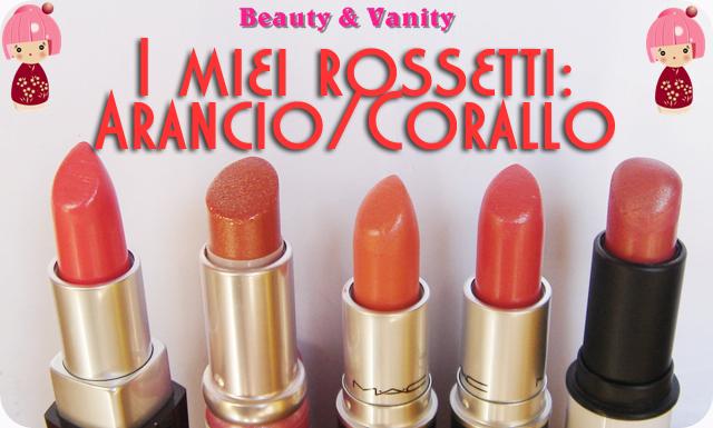 I miei rossetti: Arancio/Corallo