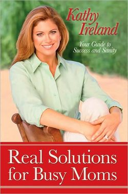 Real Solutions for Busy Moms book by Kathy Ireland