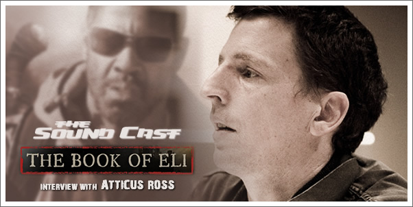 Soundcast Interview:  Atticus Ross (The Book of Eli)