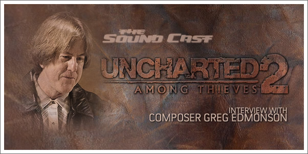 SoundCast Interview: Greg Edmonson (Uncharted 2: Among Thieves)