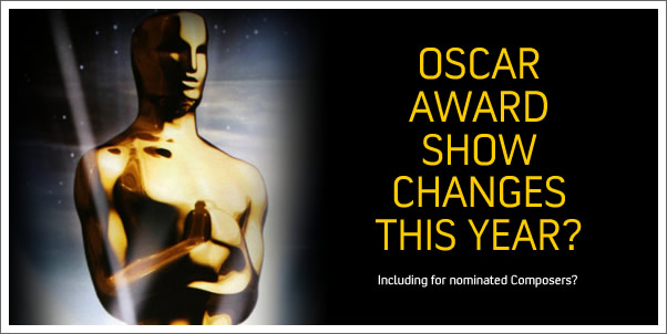 Oscar Award Ceremony Changes for Composers?