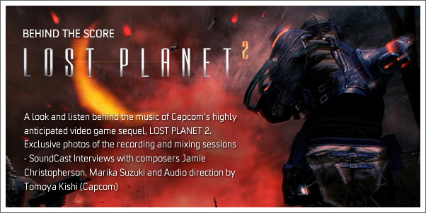 Behind the Score:  Lost Planet 2 with Jamie Christopherson, Tomoya Kishi and Marika Suzuki