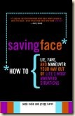"Buy ""Saving Face: How to Lie, Fake, and Maneuver Your Way Out of Life's Most Awkward Situations"""