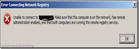 Unable to connect to ( remote machine name). Make sure that this computer is on the network, has remote administration enabled, and that both computers are running the remote registry service