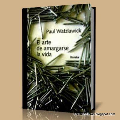 el-arte-de-amargarse-la-vida-paul-watzlawick