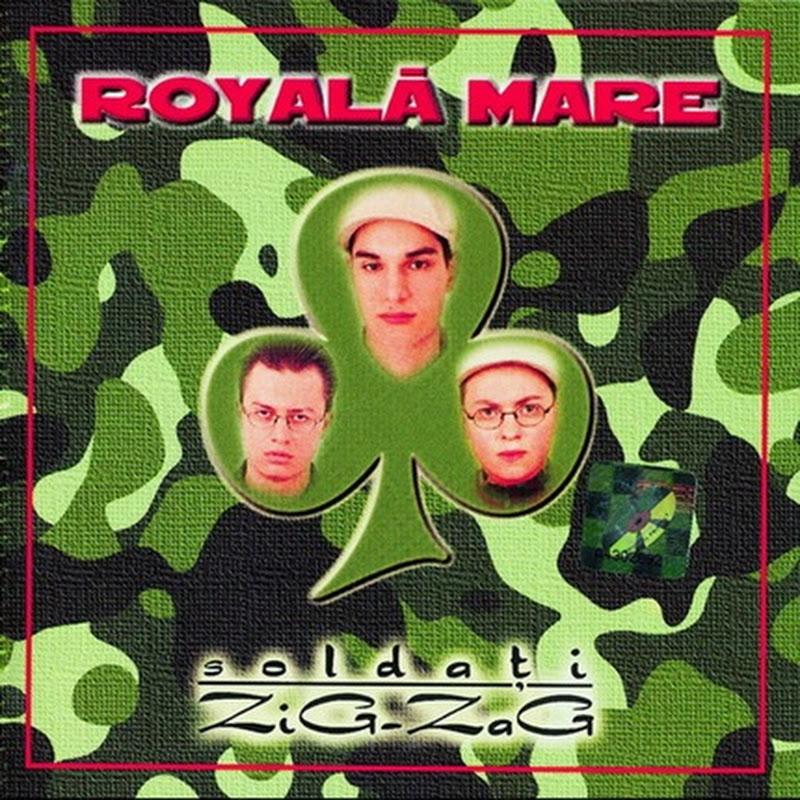 Royala Mare - Soldați zig-zag (2000)