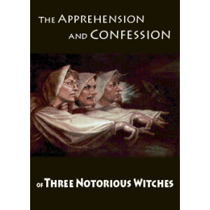 The Apprehension And Confession Of Three Notorious Witches Cover